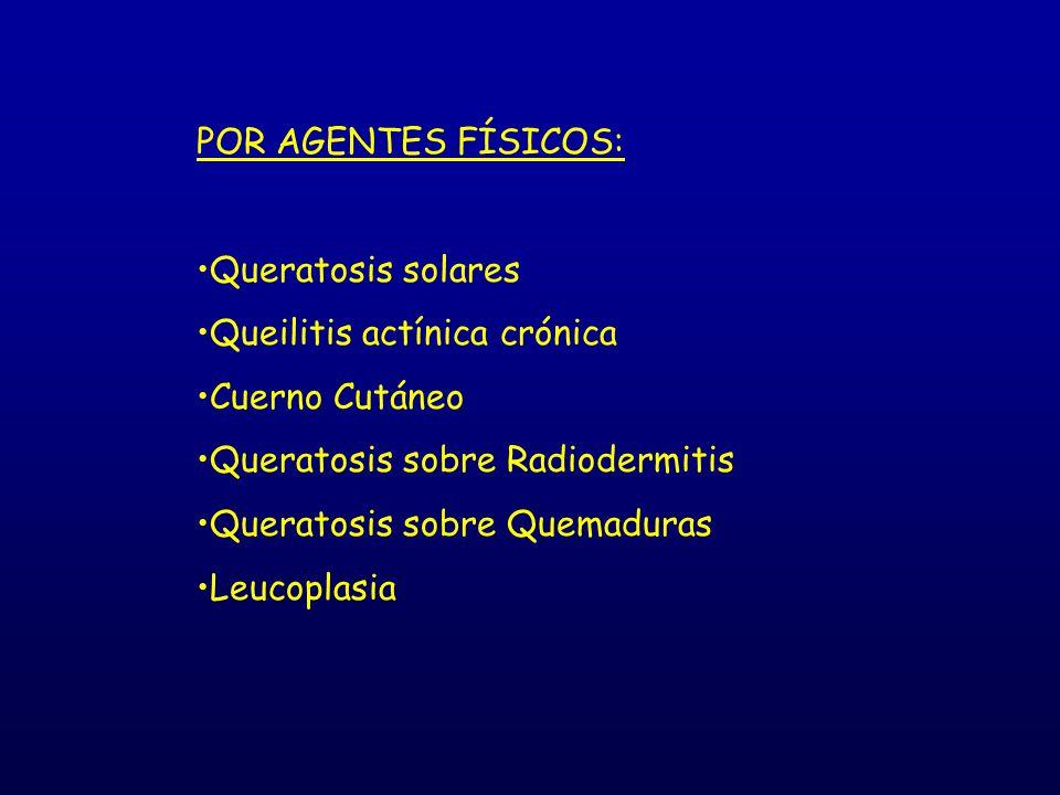 POR AGENTES QUÍMICOS: Queratosis por arsénico (HACRE) Queratosis por brea y minerales