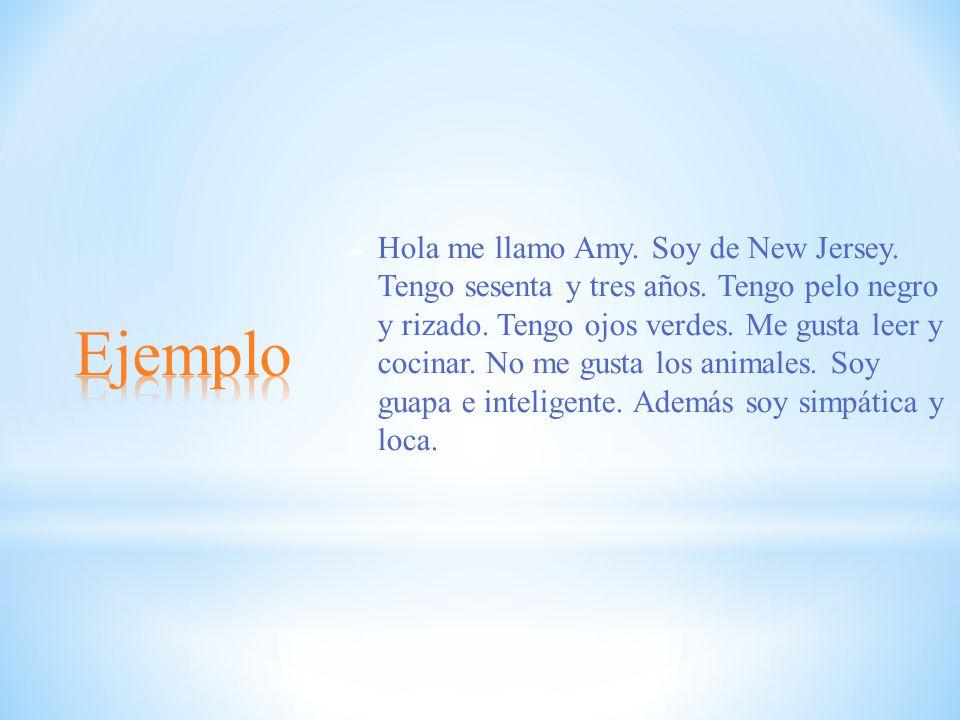 ❧ Hola me llamo Amy.Soy de New Jersey. Tengo sesenta y tres años.