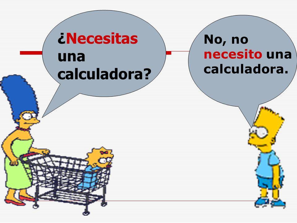 No, no necesito una calculadora. ¿Necesitas una calculadora?