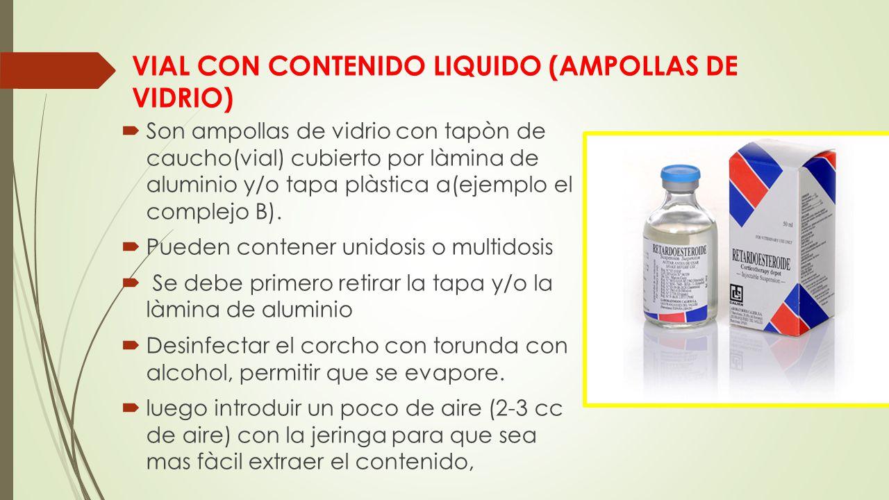 VIAL CON CONTENIDO LIQUIDO (AMPOLLAS DE VIDRIO)  Son ampollas de vidrio con tapòn de caucho(vial) cubierto por làmina de aluminio y/o tapa plàstica a(ejemplo el complejo B).