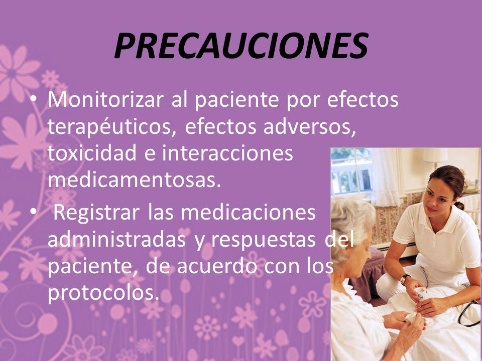 Monitorizar al paciente por efectos terapéuticos, efectos adversos, toxicidad e interacciones medicamentosas.