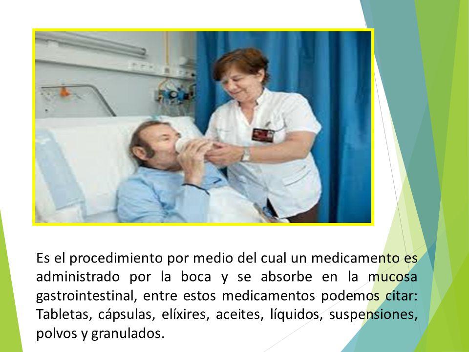 Es el procedimiento por medio del cual un medicamento es administrado por la boca y se absorbe en la mucosa gastrointestinal, entre estos medicamentos