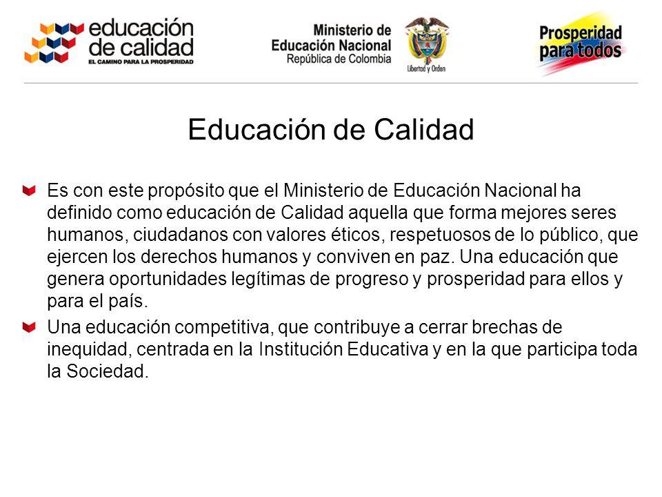 Educación de Calidad Es con este propósito que el Ministerio de Educación Nacional ha definido como educación de Calidad aquella que forma mejores seres humanos, ciudadanos con valores éticos, respetuosos de lo público, que ejercen los derechos humanos y conviven en paz.