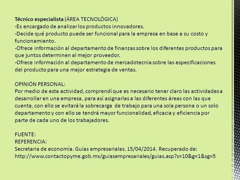Técnico especialista (ÁREA TECNOLÓGICA) -Es encargado de analizar los productos innovadores.