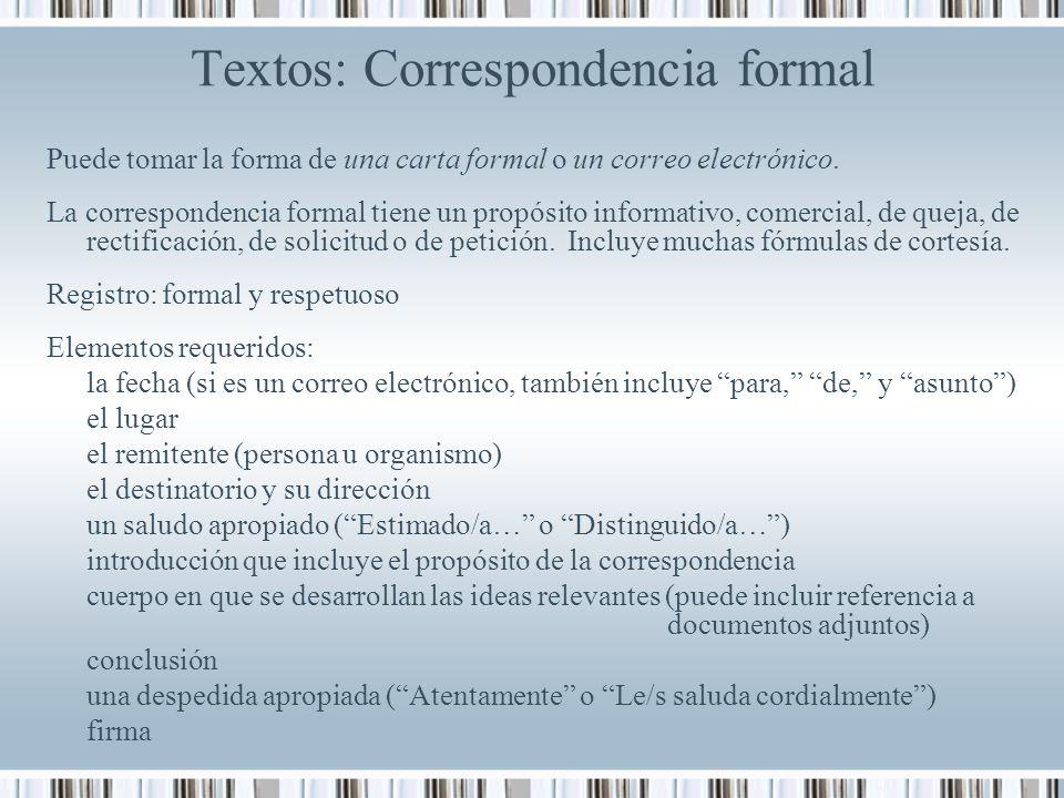 Textos: Correspondencia formal Puede tomar la forma de una carta formal o un correo electrónico.