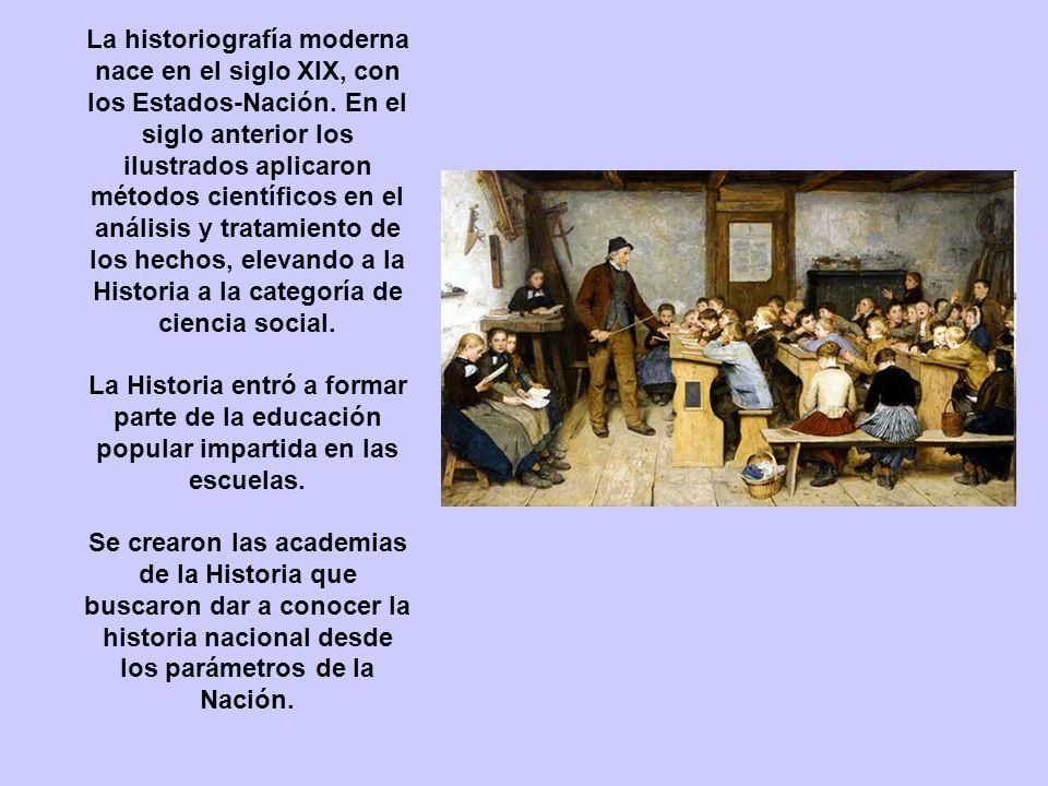La historiografía moderna nace en el siglo XIX, con los Estados-Nación.