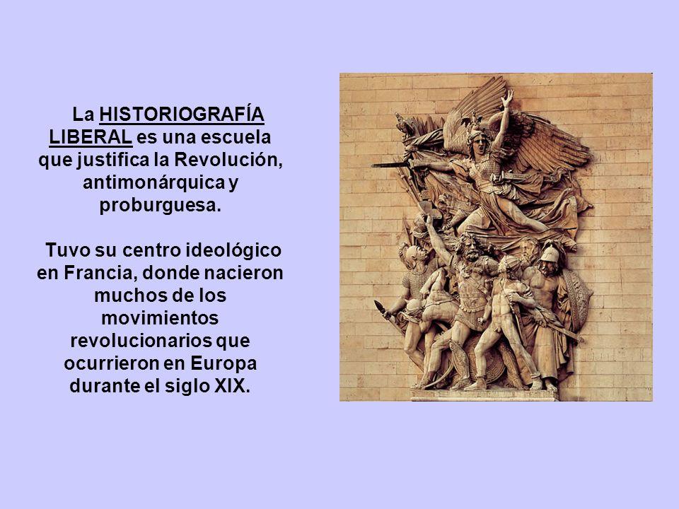 La HISTORIOGRAFÍA LIBERAL es una escuela que justifica la Revolución, antimonárquica y proburguesa.