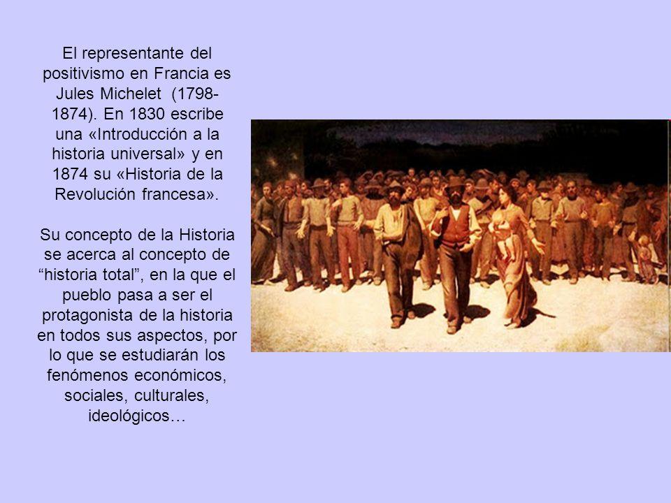 El representante del positivismo en Francia es Jules Michelet (1798- 1874).