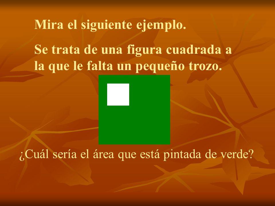 Mira el siguiente ejemplo. Se trata de una figura cuadrada a la que le falta un pequeño trozo. ¿Cuál sería el área que está pintada de verde?