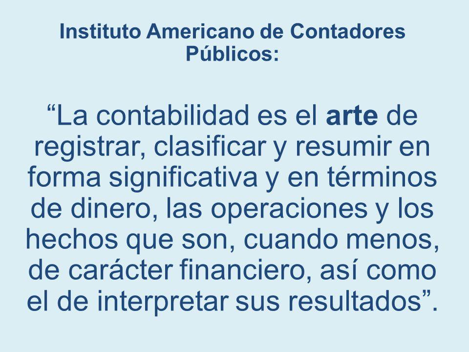 """Instituto Americano de Contadores Públicos: """"La contabilidad es el arte de registrar, clasificar y resumir en forma significativa y en términos de din"""