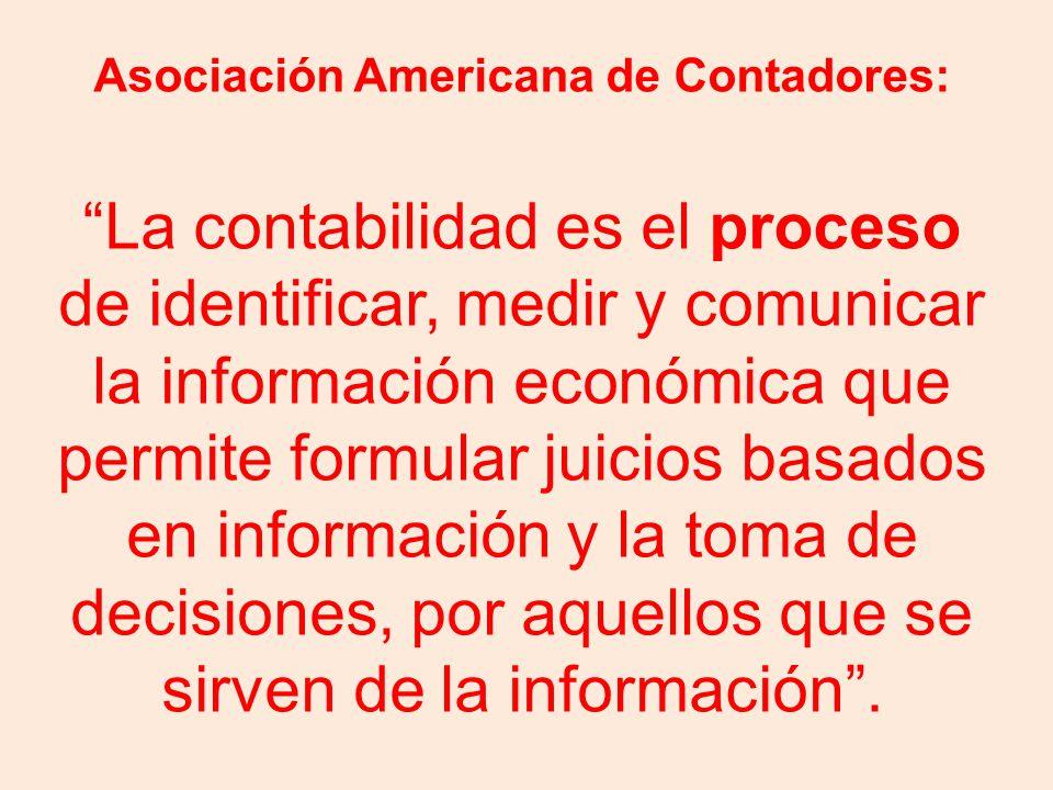 """Asociación Americana de Contadores: """"La contabilidad es el proceso de identificar, medir y comunicar la información económica que permite formular jui"""