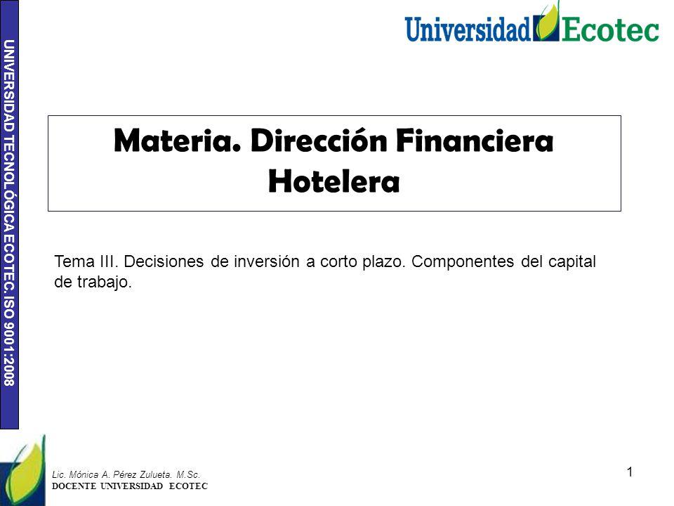 UNIVERSIDAD TECNOLÓGICA ECOTEC. ISO 9001:2008 1 Lic. Mónica A. Pérez Zulueta. M.Sc. DOCENTE UNIVERSIDAD ECOTEC Materia. Dirección Financiera Hotelera