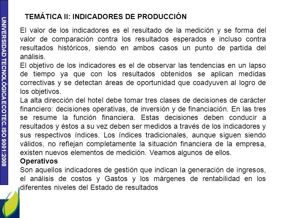 UNIVERSIDAD TECNOLÓGICA ECOTEC. ISO 9001:2008 TEMÁTICA II: INDICADORES DE PRODUCCIÓN El valor de los indicadores es el resultado de la medición y se f