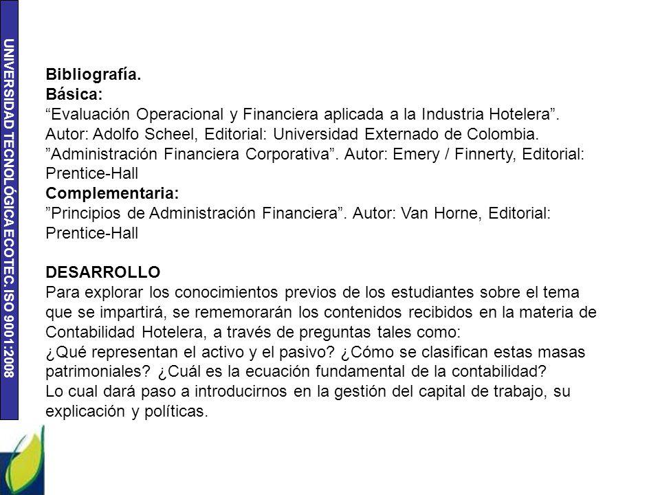 """UNIVERSIDAD TECNOLÓGICA ECOTEC. ISO 9001:2008 Bibliografía. Básica: """"Evaluación Operacional y Financiera aplicada a la Industria Hotelera"""". Autor: Ado"""