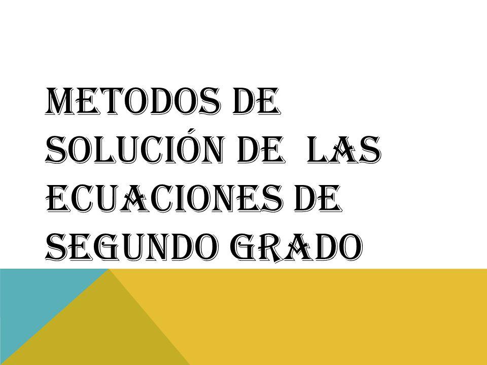 METODOS DE SOLUCIÓN DE LAS ECUACIONES DE SEGUNDO GRADO