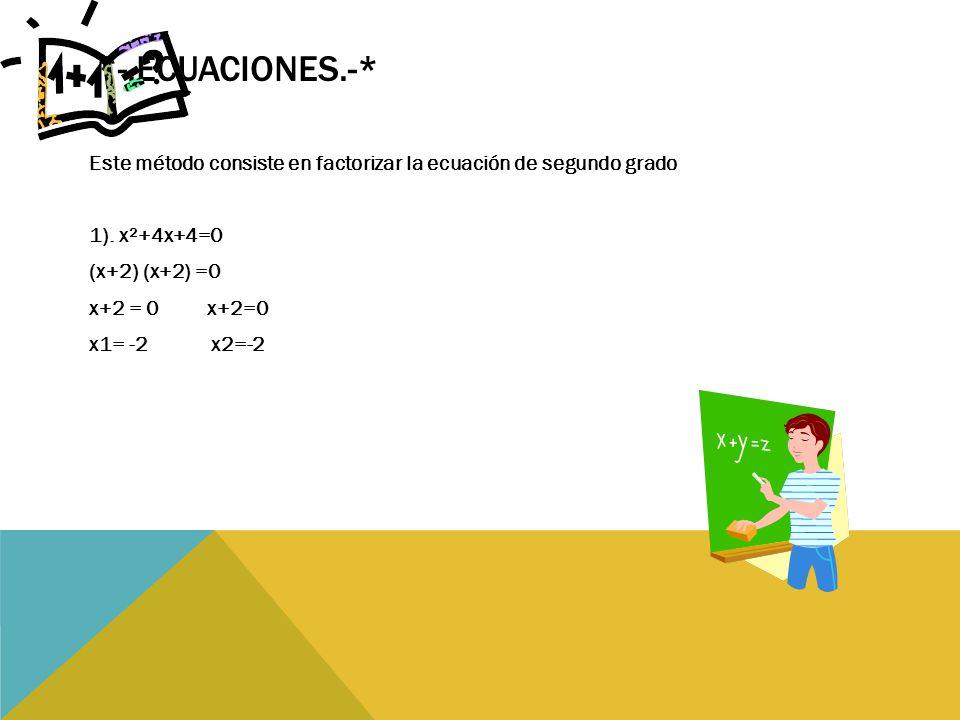 *-.ECUACIONES.-* Este método consiste en factorizar la ecuación de segundo grado 1).