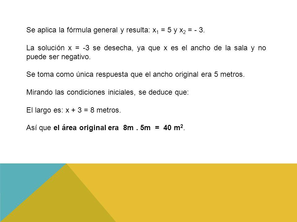 Se aplica la fórmula general y resulta: x 1 = 5 y x 2 = - 3.