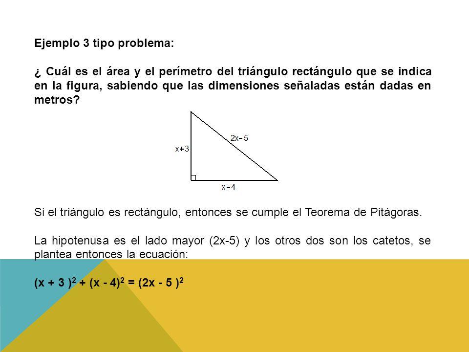 Ejemplo 3 tipo problema: ¿ Cuál es el área y el perímetro del triángulo rectángulo que se indica en la figura, sabiendo que las dimensiones señaladas están dadas en metros.