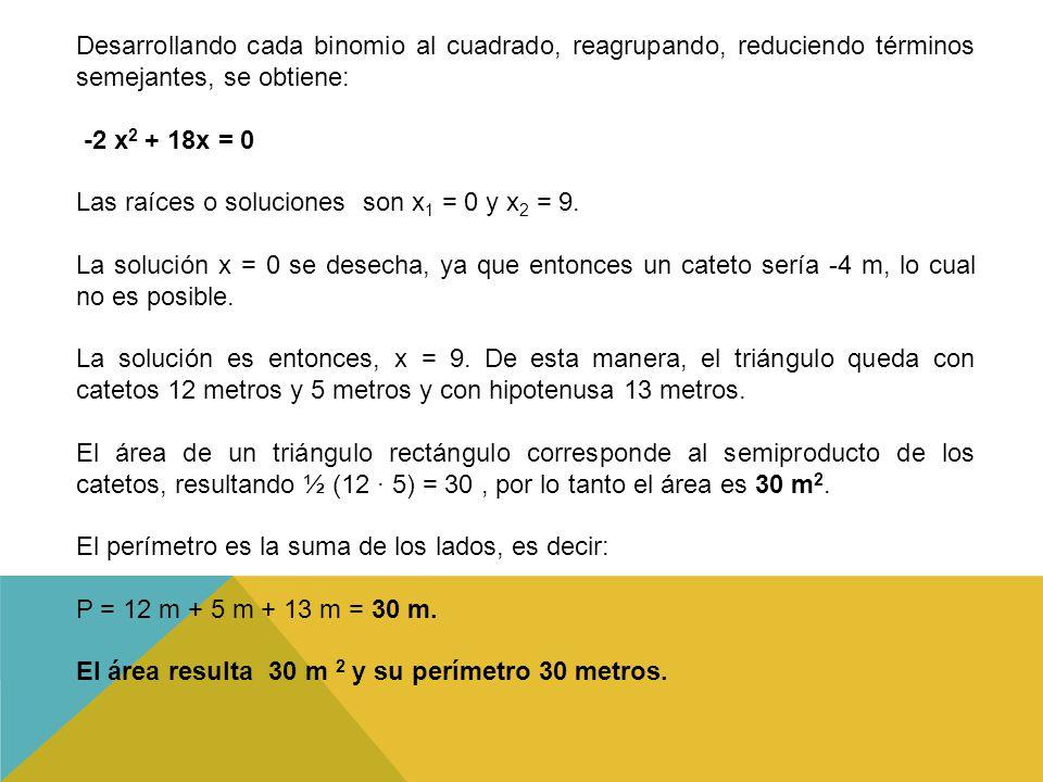 Desarrollando cada binomio al cuadrado, reagrupando, reduciendo términos semejantes, se obtiene: -2 x 2 + 18x = 0 Las raíces o soluciones son x 1 = 0 y x 2 = 9.