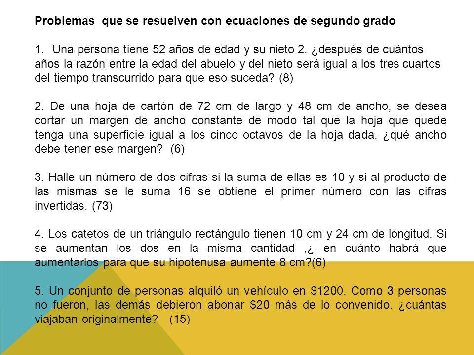 Problemas que se resuelven con ecuaciones de segundo grado 1.Una persona tiene 52 años de edad y su nieto 2.