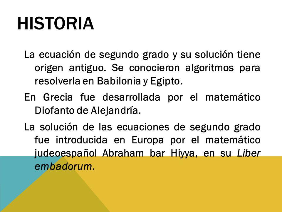 HISTORIA La ecuación de segundo grado y su solución tiene origen antiguo.