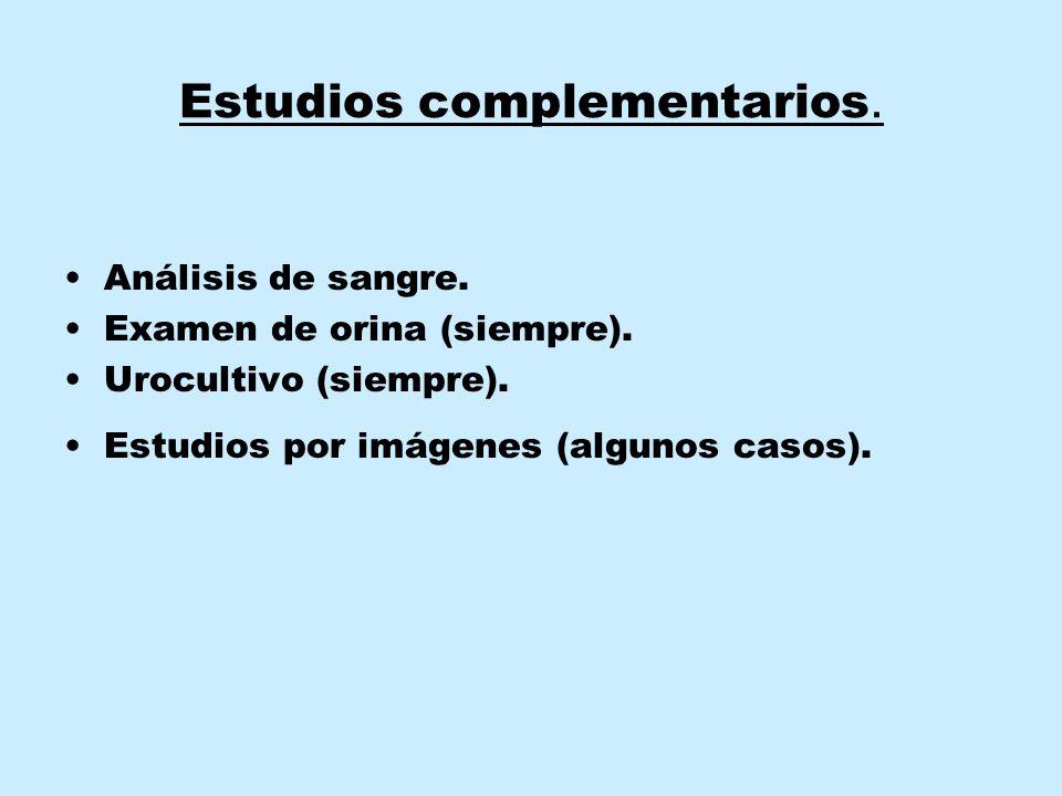 Estudios complementarios.Análisis de sangre. Examen de orina (siempre).