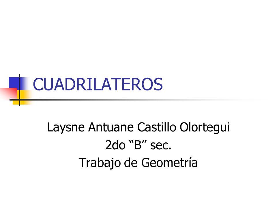 """CUADRILATEROS Laysne Antuane Castillo Olortegui 2do """"B"""" sec. Trabajo de Geometría"""