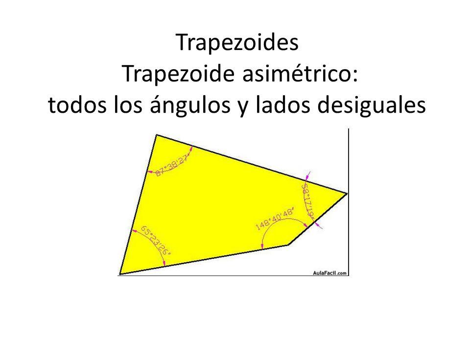 Trapezoides Trapezoide asimétrico: todos los ángulos y lados desiguales