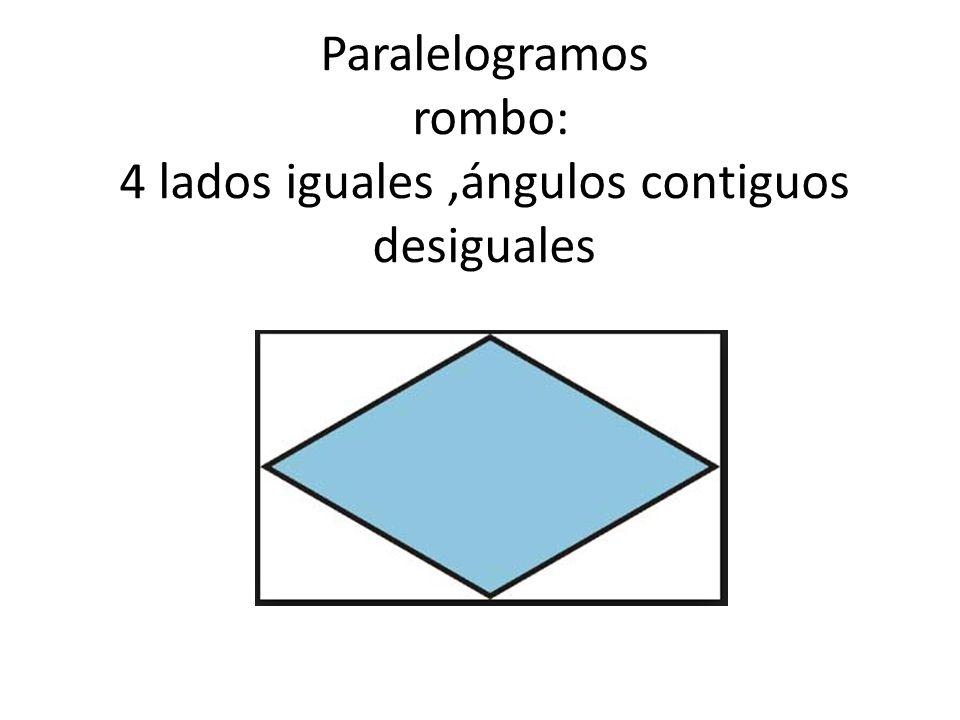 Paralelogramos rombo: 4 lados iguales,ángulos contiguos desiguales