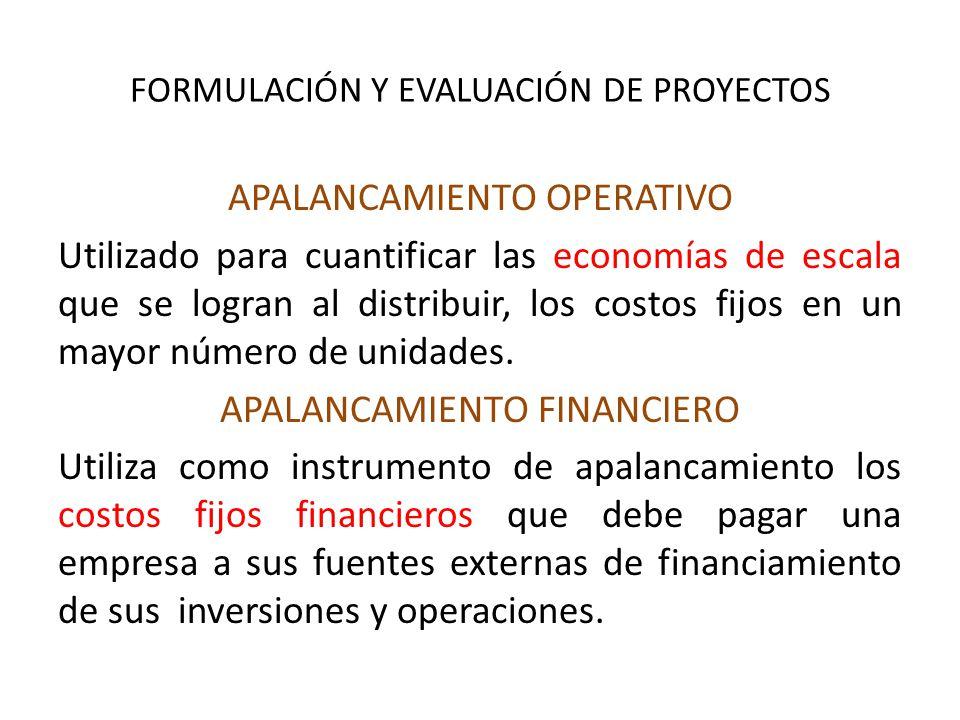 FORMULACIÓN Y EVALUACIÓN DE PROYECTOS APALANCAMIENTO OPERATIVO Utilizado para cuantificar las economías de escala que se logran al distribuir, los costos fijos en un mayor número de unidades.