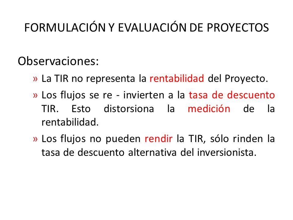 FORMULACIÓN Y EVALUACIÓN DE PROYECTOS Observaciones: »La TIR no representa la rentabilidad del Proyecto.