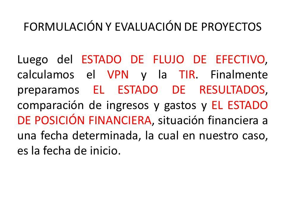FORMULACIÓN Y EVALUACIÓN DE PROYECTOS Luego del ESTADO DE FLUJO DE EFECTIVO, calculamos el VPN y la TIR.