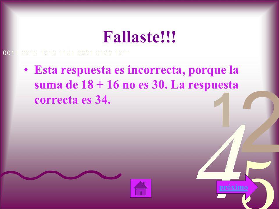 Noooooo, Fallaste!!.Esta respuesta es incorrecta, porque la suma de 18 + 16 no es 40.