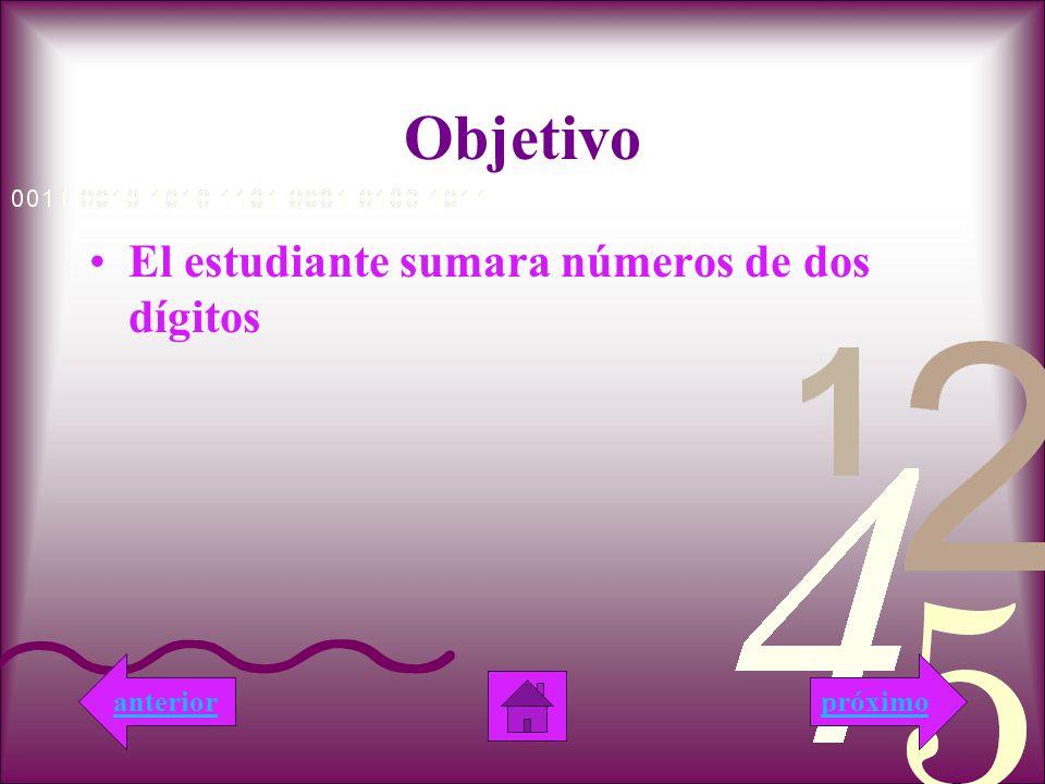 Objetivo El estudiante sumara números de dos dígitos próximoanterior