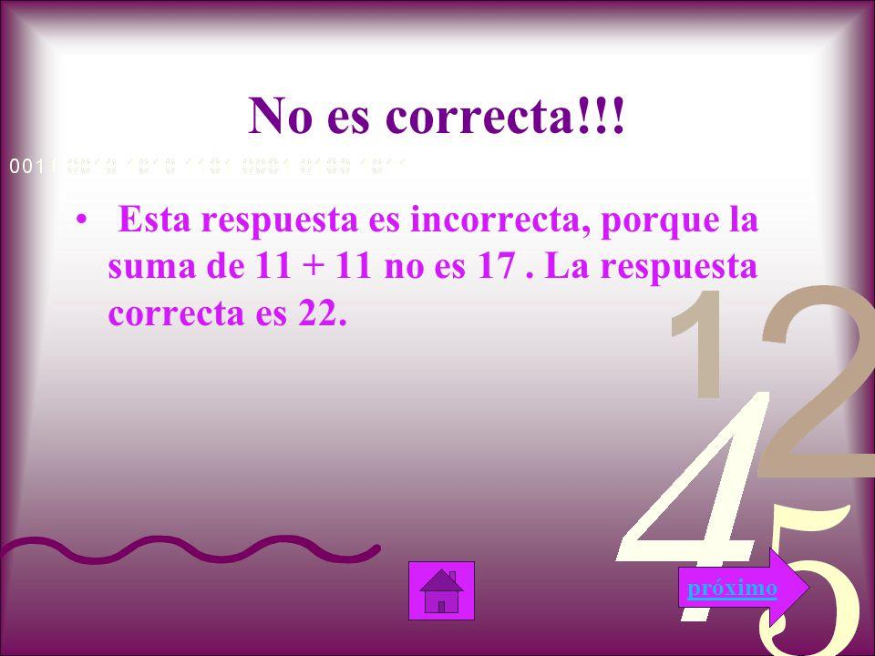 Incorrecto Esta respuesta es incorrecta, porque la suma de 11 + 11 no es 20.