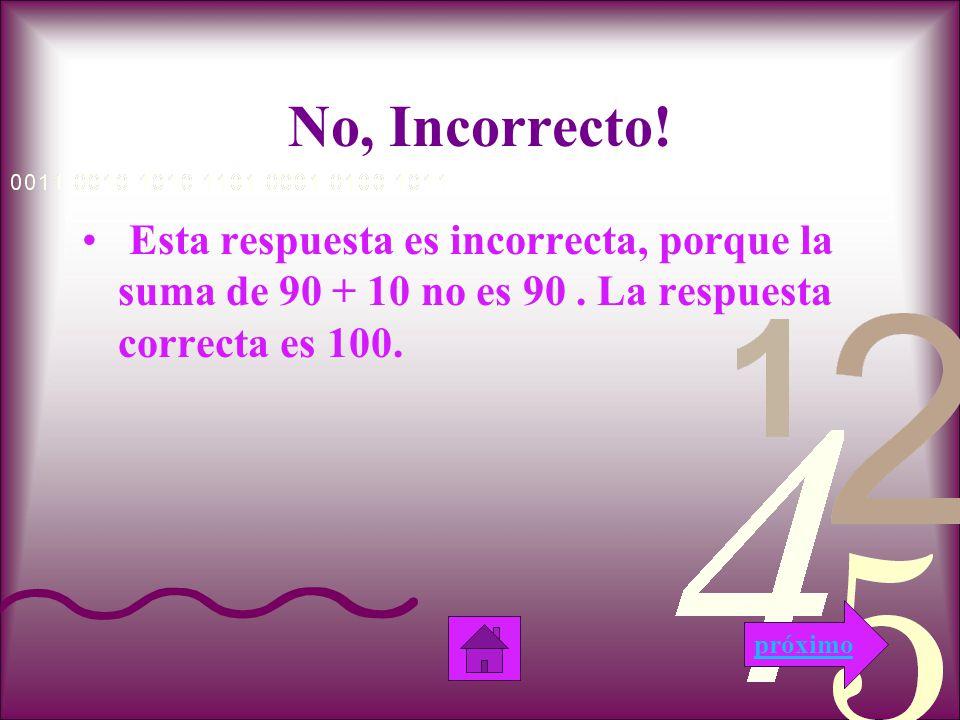 Siiiiiiii!!! Esta respuesta es correcta, porque la suma de 90 + 10 es 100. próximo
