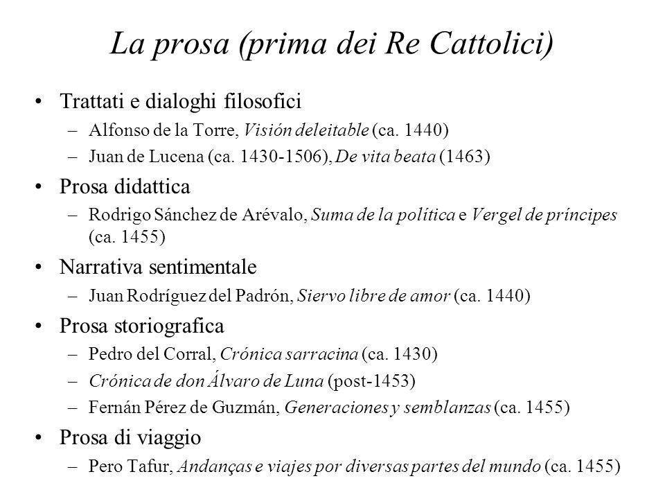 La prosa (prima dei Re Cattolici) Trattati e dialoghi filosofici –Alfonso de la Torre, Visión deleitable (ca. 1440) –Juan de Lucena (ca. 1430-1506), D