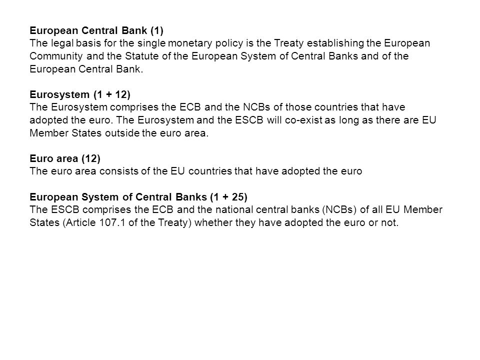 European Central Bank (1) The legal basis for the single monetary policy is the Treaty establishing the European Community and the Statute of the Euro