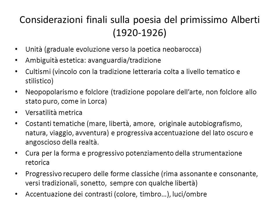 Considerazioni finali sulla poesia del primissimo Alberti (1920-1926) Unità (graduale evoluzione verso la poetica neobarocca) Ambiguità estetica: avan