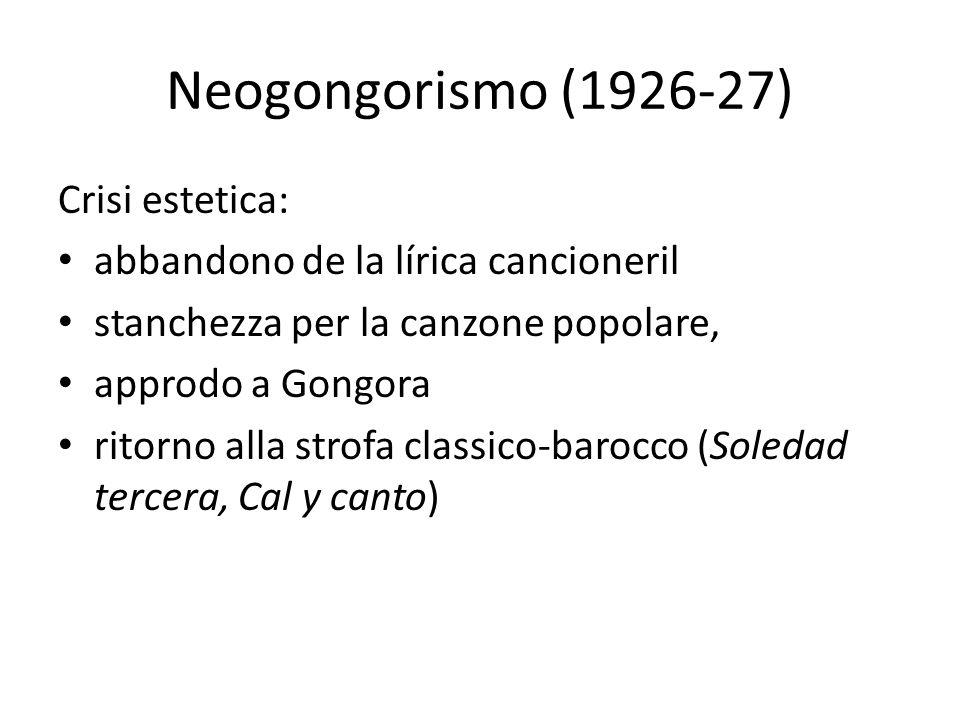 Neogongorismo (1926-27) Crisi estetica: abbandono de la lírica cancioneril stanchezza per la canzone popolare, approdo a Gongora ritorno alla strofa c