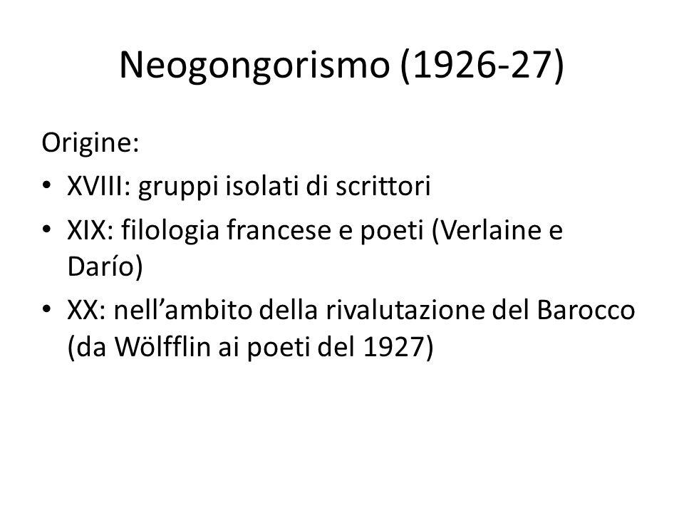 Neogongorismo (1926-27) Origine: XVIII: gruppi isolati di scrittori XIX: filologia francese e poeti (Verlaine e Darío) XX: nellambito della rivalutazi