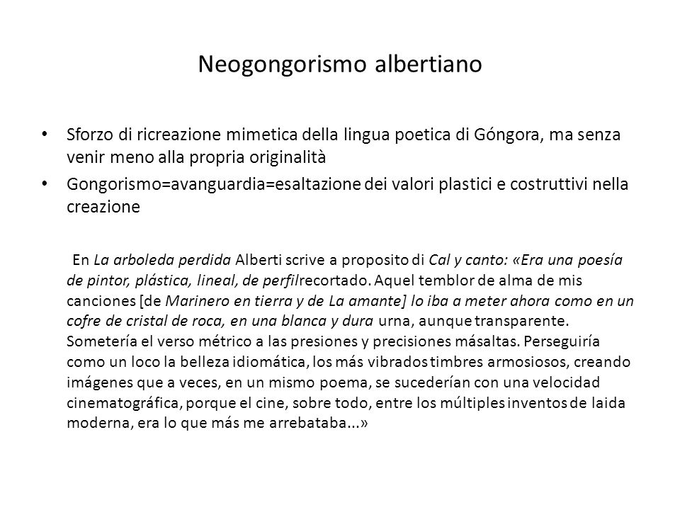 Neogongorismo albertiano Sforzo di ricreazione mimetica della lingua poetica di Góngora, ma senza venir meno alla propria originalità Gongorismo=avang