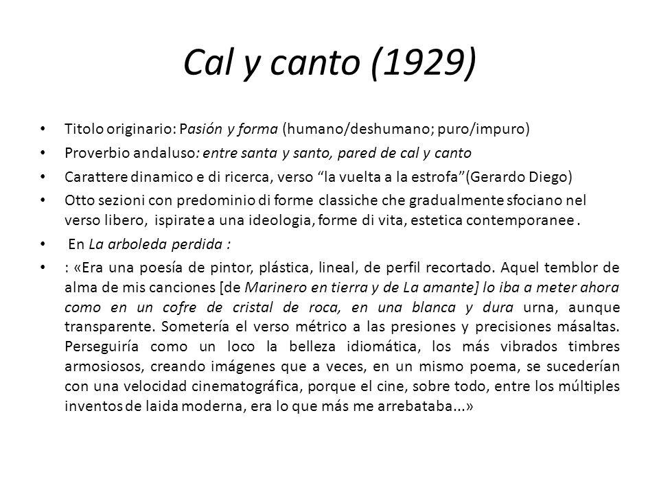 Cal y canto (1929) Titolo originario: Pasión y forma (humano/deshumano; puro/impuro) Proverbio andaluso: entre santa y santo, pared de cal y canto Car