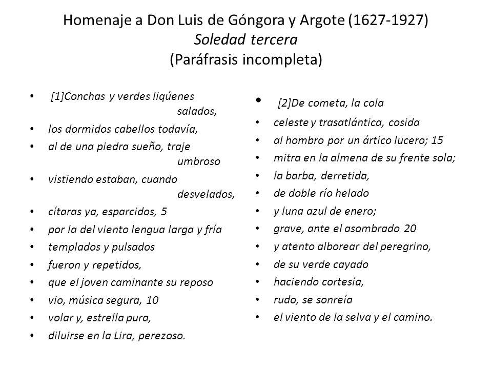 Homenaje a Don Luis de Góngora y Argote (1627-1927) Soledad tercera (Paráfrasis incompleta) [1]Conchas y verdes liqúenes salados, los dormidos cabello