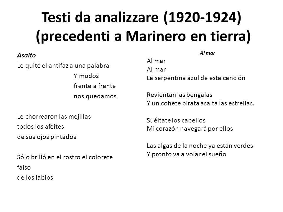 Testi da analizzare (1920-1924) (precedenti a Marinero en tierra) Asalto Le quité el antifaz a una palabra Y mudos frente a frente nos quedamos Le cho
