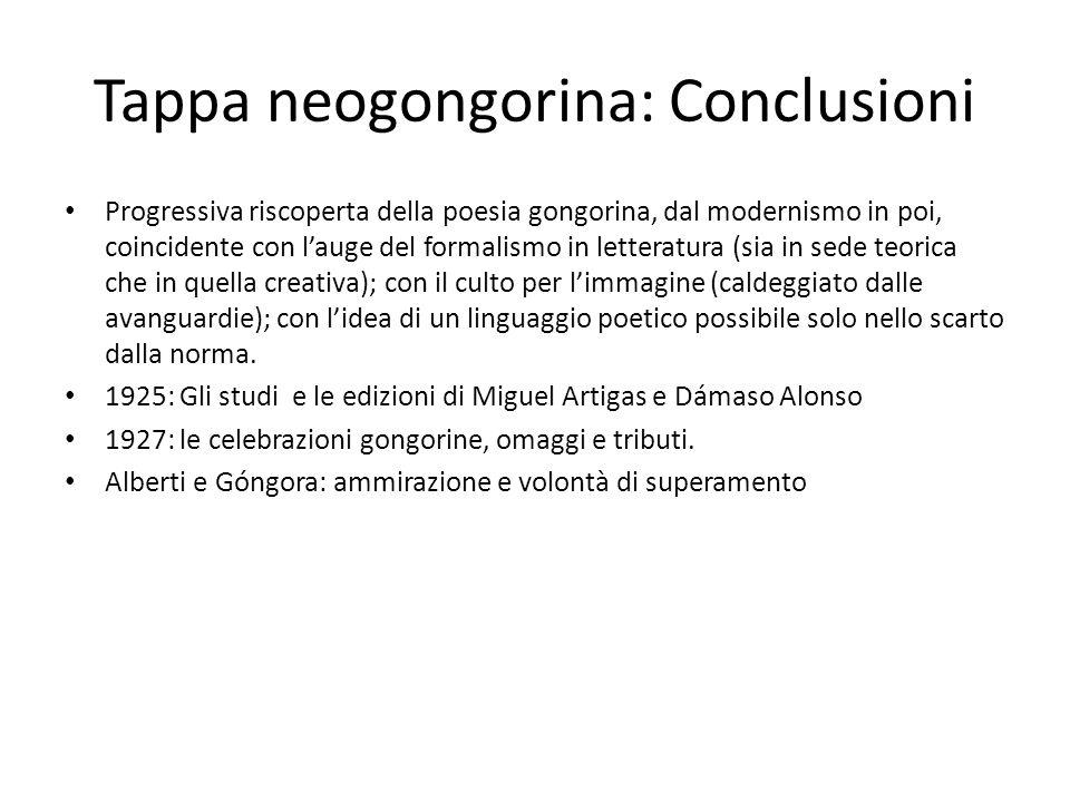 Tappa neogongorina: Conclusioni Progressiva riscoperta della poesia gongorina, dal modernismo in poi, coincidente con lauge del formalismo in letterat