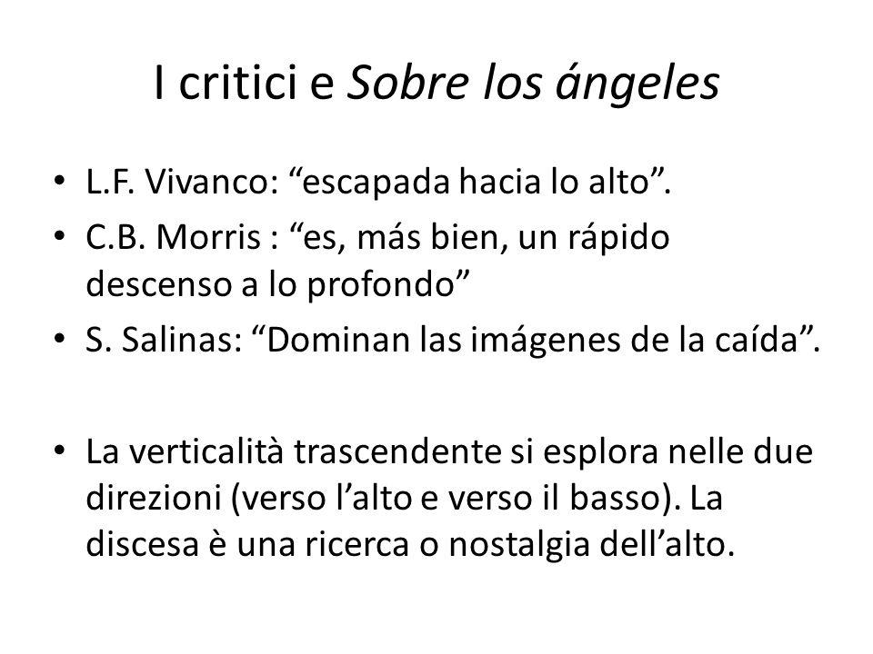 I critici e Sobre los ángeles L.F. Vivanco: escapada hacia lo alto. C.B. Morris : es, más bien, un rápido descenso a lo profondo S. Salinas: Dominan l