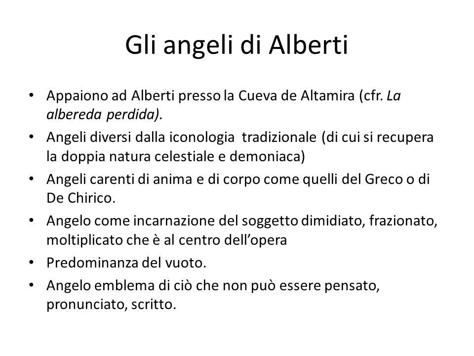 Gli angeli di Alberti Appaiono ad Alberti presso la Cueva de Altamira (cfr. La albereda perdida). Angeli diversi dalla iconologia tradizionale (di cui