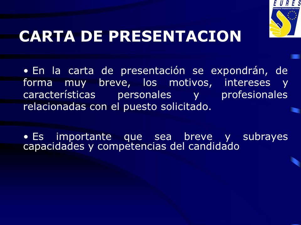 CARTA DE PRESENTACION En la carta de presentación se expondrán, de forma muy breve, los motivos, intereses y características personales y profesionale