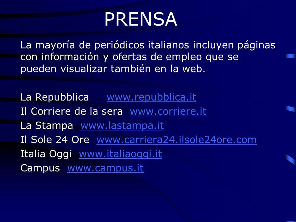 PRENSA La mayoría de periódicos italianos incluyen páginas con información y ofertas de empleo que se pueden visualizar también en la web. La Repubbli